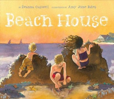 BEACH HOUSE written by Deanna Caswell and illustrated by Amy June Bates.  The beginning of summer with the family at the beach.  The warm and inviting illustrations will make you wish you were staying at that Beach House.