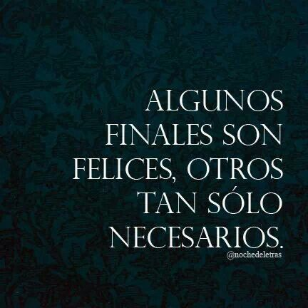 """""""Algunos finales son felices, otros tan sólo son necesarios"""". Frase compartida…"""