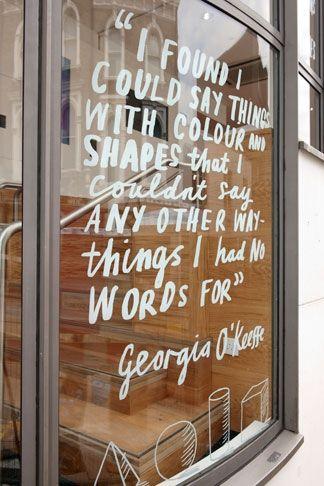 """I found I could say things with colour and shapes that I couldn't say any other way - things I had no words for."""" - Georgia O'Keeffe"""
