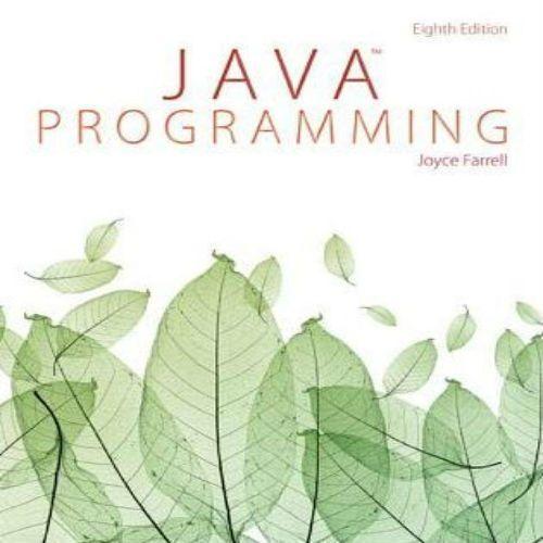 Java Programming 8th Edition By Joyce Farrell Solution Manual Java Programming Java Object Oriented Programming