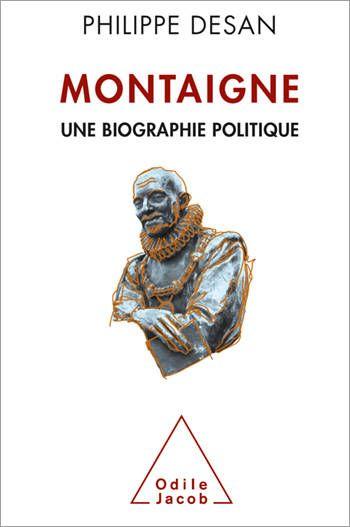 Montaigne : une biographie politique / Philippe Desan, 2014 http://bu.univ-angers.fr/rechercher/description?notice=000602467