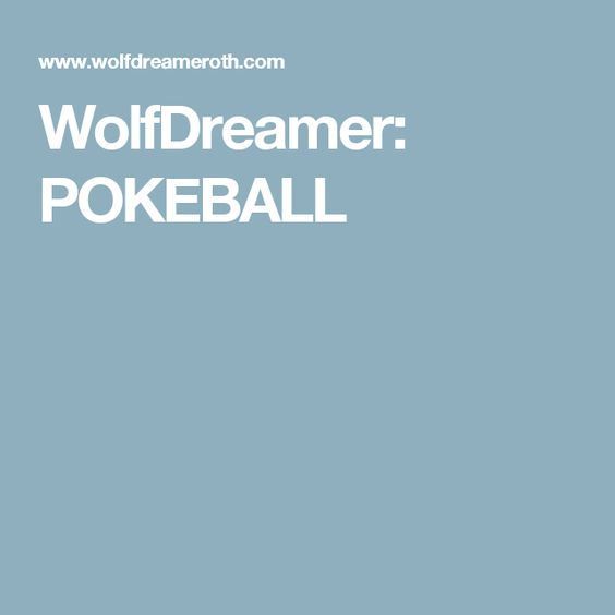 WolfDreamer: POKEBALL