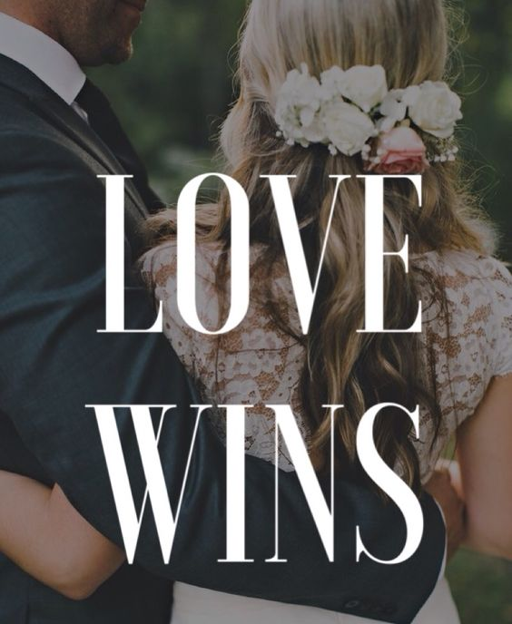 Love wins in a marriage between a man and a woman. A marriage that is ordained by God.