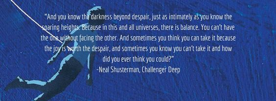 Quote from Challenger Deep by Neal Shusterman. The most non-fiction fiction novel you will ever read.: