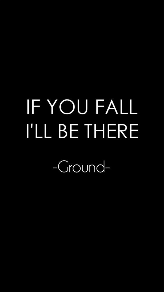 Definitely true and definitely hurts. Thanks ground for being there.