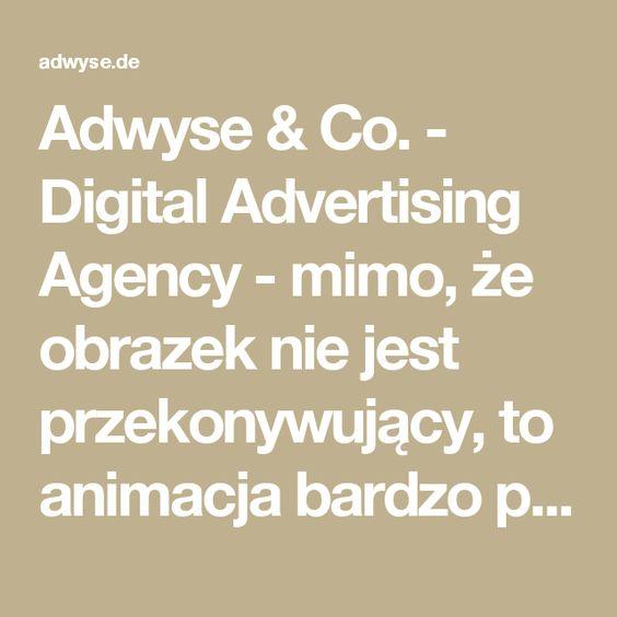 Adwyse & Co. - Digital Advertising Agency - mimo, że obrazek nie jest przekonywujący, to animacja bardzo pomysłowa i płynna.