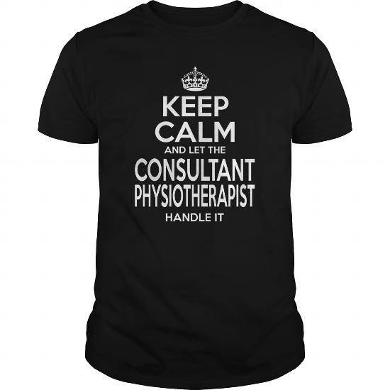 CONSULTANT PHYSIOTHERAPIST KEEP CALM AND LET THE HANDLE IT T Shirts, Hoodies…