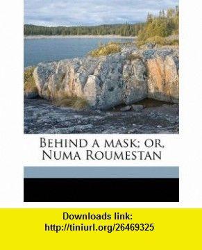 Behind a mask; or, Numa Roumestan (9781171758044) Alphonse Daudet , ISBN-10: 1171758049  , ISBN-13: 978-1171758044 ,  , tutorials , pdf , ebook , torrent , downloads , rapidshare , filesonic , hotfile , megaupload , fileserve