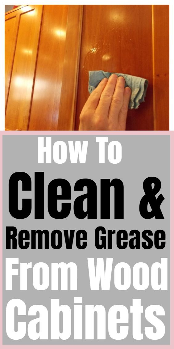 How To Clean Remove Grease From Wood Cabinets Kitchen Cleaning Hacks Cleaning Wood Cabinets Wood Cabinets
