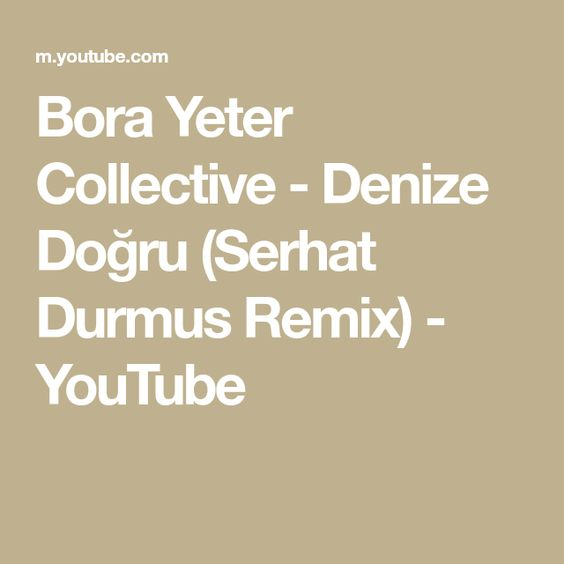 Bora Yeter Collective Denize Dogru Serhat Durmus Remix Youtube Remix Music Videos Youtube
