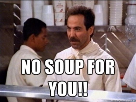 no soup for you seinfeld - Google Search:
