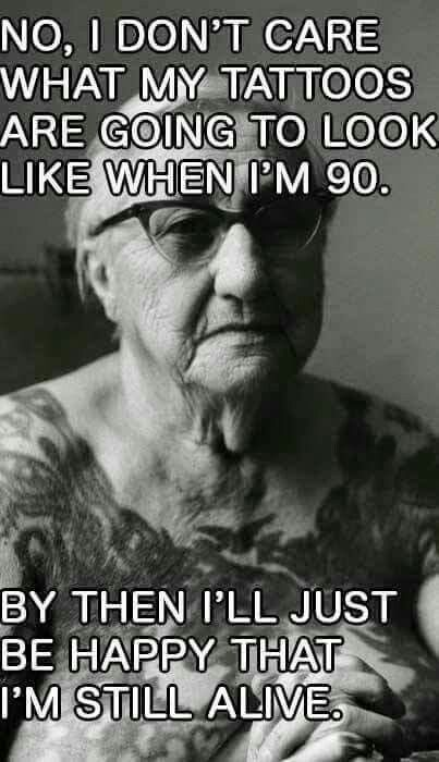 No, I don't care.... Still happy that I'm alive at 90