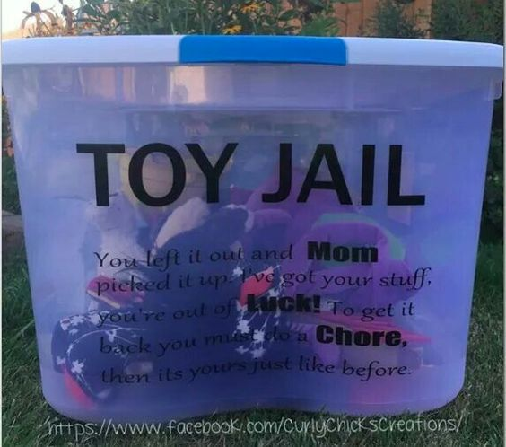 TOY JAIL..  You left it out and MOM picked it up. I've got your stuff, you're out of LUCK! To get it back you must do a CHORE, then its yours just like before.