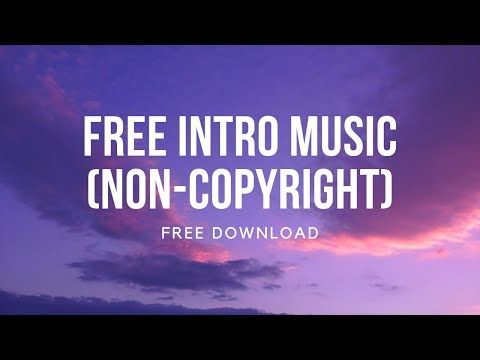 Free Intro Music Non Copyright Free Download Youtube In 2020 Intro Free Download Copyright Free