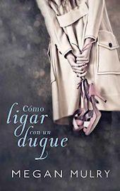 CÓMO LIGAR CON UN DUQUE - MEGAN MULRY - Es muy posible que Bronte, una chica guapa, inteligente y ambiciosa, siga con tanto interés los vaivenes de la familia real británica para olvidar sus propios fracasos sentimentales. Para superar su última decepción amorosa, decide centrarse en su exitosa carrera de publicista. Pero un día, entre los atiborrados estantes de una librería, conoce a Max Heyworth, un hombre muy atractivo...
