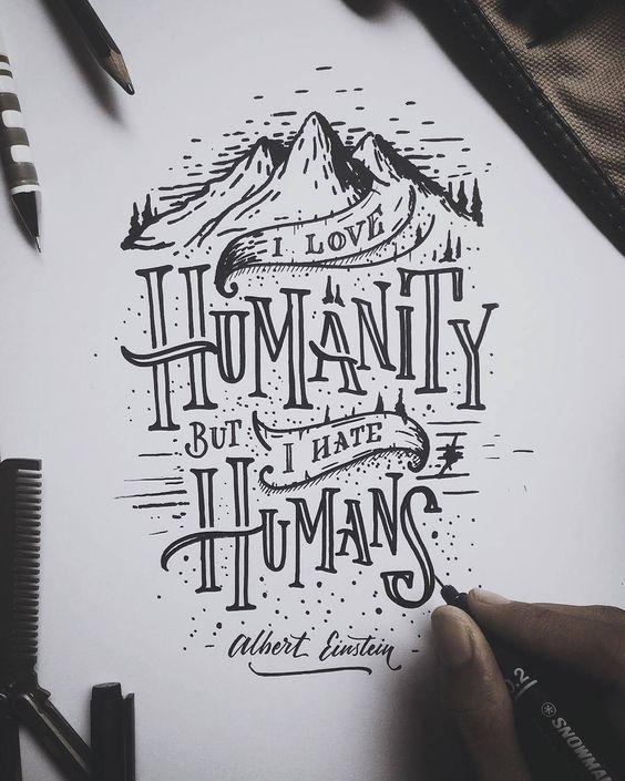 I love humanity but i hate humans - Albert Einstein