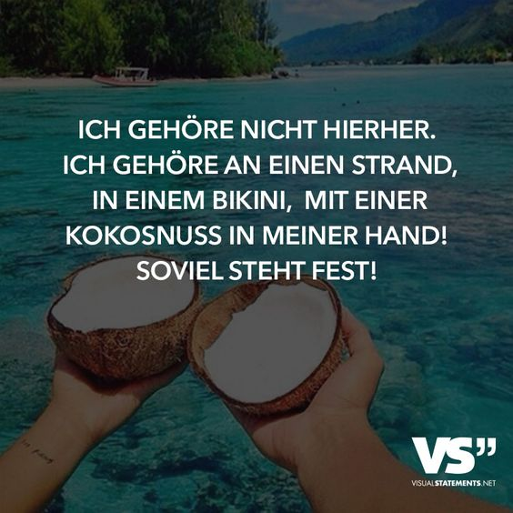 Ich gehöre nicht hierher. Ich gehöre an einen Strand, in einem Bikini, mit einer Kokosnuss in der Hand! Soviel steht fest!