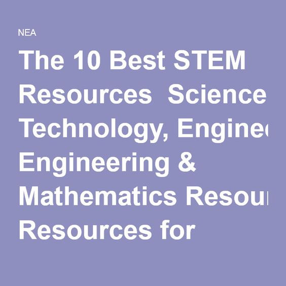 National Education Association: The 10 Best STEM Resources Science
