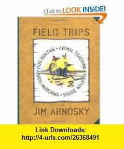 Field Trips Bug Hunting, Animal Tracking, Bird-watching, Shore Walking (9780688151720) Jim Arnosky , ISBN-10: 0688151728  , ISBN-13: 978-0688151720 ,  , tutorials , pdf , ebook , torrent , downloads , rapidshare , filesonic , hotfile , megaupload , fileserve