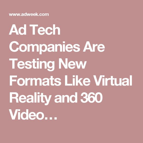Ad Tech Companies Are Testing New Formats Like Virtual Reality and 360 Video…