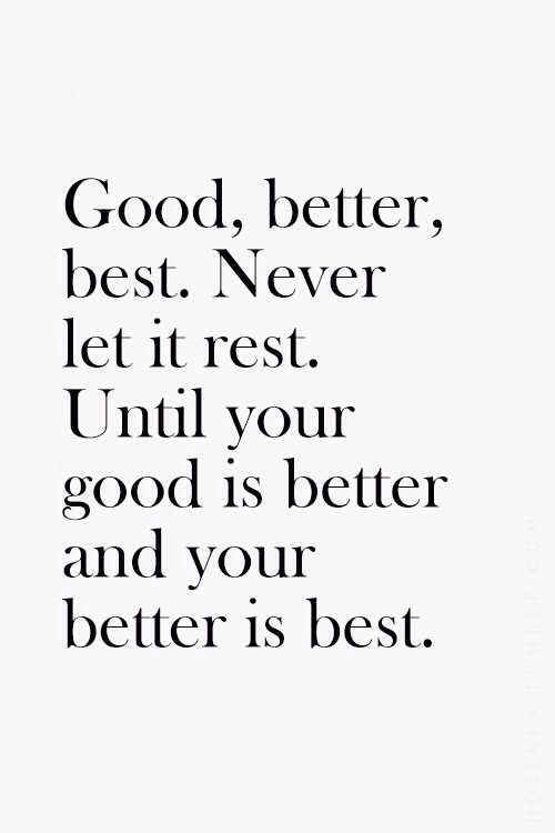 """#MorningThoughts #Quote """"Good, better best. Never let it rest. Until your good is better and your better is best."""