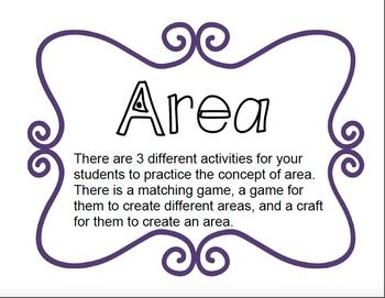 This area package has 2 games for area, a craft to create, and an assessment page. *matching game *roll an area with dice and make the area on a grid board*create a shape on a grid board and find the area