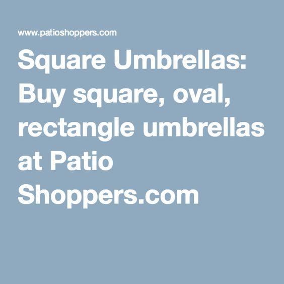Square Umbrellas: Buy Square, Oval, Rectangle Umbrellas At Patio Shoppers.com  | Shop | Pinterest | Outdoor Umbrella And Squares