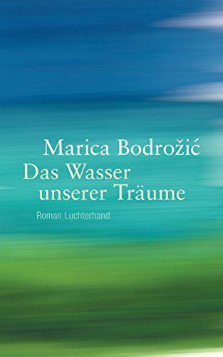 Das Wasser unserer Träume: Roman von Marica Bodrozic http://www.amazon.de/dp/3630873960/ref=cm_sw_r_pi_dp_U.Bpxb179D87A