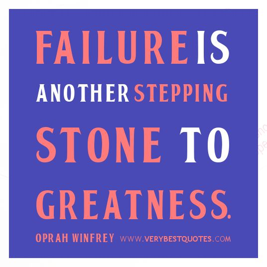 Failure is another stepping stone to greatness.