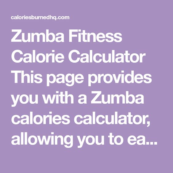 Zumba Fitness Calorie Calculator This page provides you with a Zumba calories calculator, allowing you to easily estimate how many Zumba calories you've burned during your Zumba Fitness class or how many Zumba calories you burned at home with your Zumba W