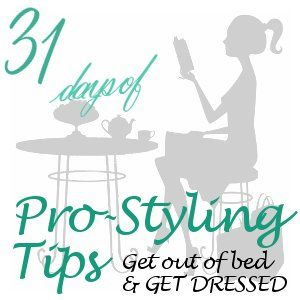 Pretty, Polished, Perfect.: 31 Days of Pro-Styling Tips: Get Out of Bed and GET DRESSED!