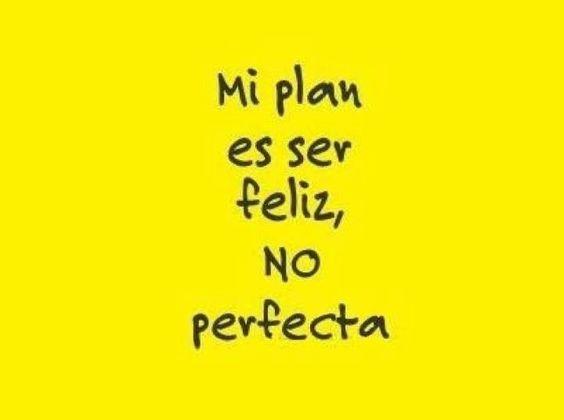 Mi plan es ser FELIZ!!!