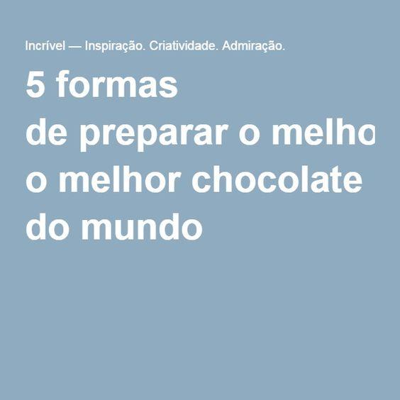 5formas depreparar omelhor chocolate domundo