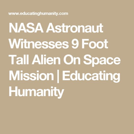 NASA Astronaut Witnesses 9 Foot Tall Alien On Space Mission | Educating Humanity