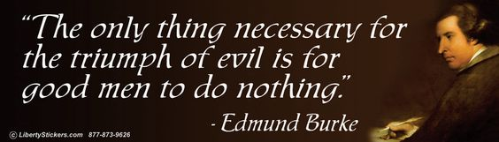 The only thing necessary for the triumph of evil is for good men the only thing necessary for the triumph of evil is for good men to do nothing edmund burke police state pinterest fandeluxe Document