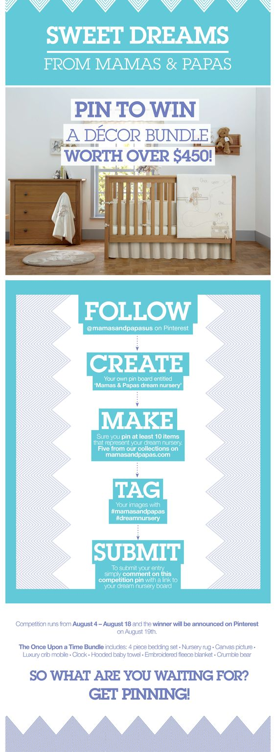 Sweet Dreams - Pin Your Dream Nursery and Win a Décor Bundle worth over $450!  To enter:  1.	Follow @mamasandpapasUS on Pinterest  2.	Create your own pin board entitled 'Mamas & Papas Dream Nursery' 3.	Make sure you pin at least 10 items that represent your dream nursery - five from our collections on us.mamasandpapas.com 4.	Tag images with #mamasandpapas #dreamnursery 5.	To submit your entry simply comment on this competition pin with a link to your dream nursery board