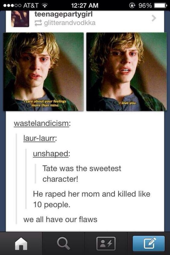We all have our flaws. And despite all of Tate's despicable ones, I still loved him unconditionally. (And it was 15 people) American horror story.