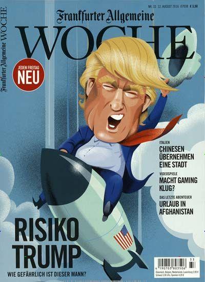 Risiko Trump - Wie gefährlich ist dieser Mann? Jetzt in Frankfurter Allgemeine WOCHE Nr. 33/2016: