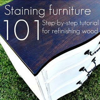 Staining furniture 101 - step by step tutorial for refinishing furniture