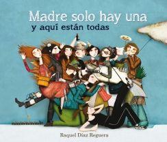Madre solo hay una y aquí están todas / Raquel Díaz Reguero. Un libro sobre los diferentes tipos de madres, perfecto para leer y compartir con los hijos, escrito con grandes dosis de ternura, ironía y sobre todo buen humor.