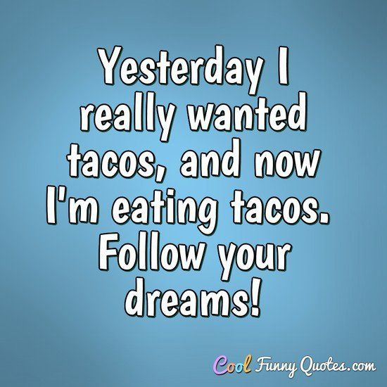 Funny Quote Eating Tacos Funny Health Quotes Funny Quotes