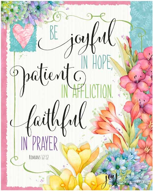 Romans 12:12 - Be joyful in hope, patient in affliction, faithful in prayer. - Joy Hall Art and Design Studio