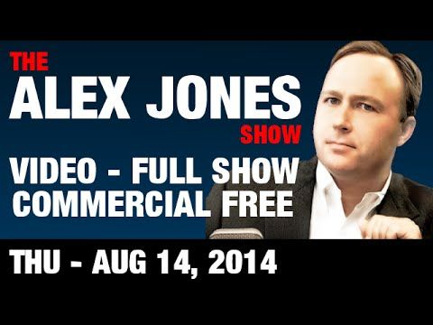 look this its  serious and share this please!!! The Alex Jones Show(VIDEO Commercial Free) Thursday August 14 2014: Cops...