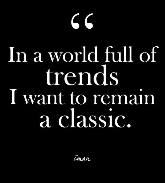 "Classic Quotes Prepossessing In A World Full Of Trends I Want To Remain A Classic.""  Iman"
