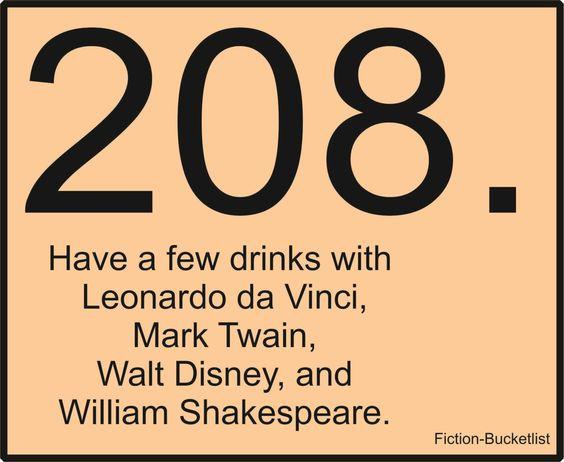 Have a Few Drinks with Leonardo da Vinci, Mark Twain, Walt Disney, and William Shakespeare