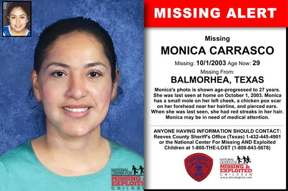 MONICA CARRASCO, Age Now: 29, Missing: 10/01/2003. Missing From BALMORHEA, TX. ANYONE HAVING INFORMATION SHOULD CONTACT: Reeves County Sheriff's Office (Texas) 1-432-445-4901.