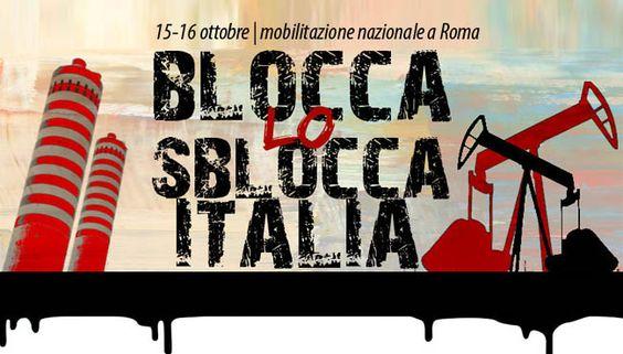 """""""Blocca lo Sblocca Italia"""": per dire ancora no alle trivellazioni a terra e a mare"""