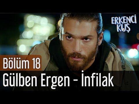 Erkenci Kus 18 Bolum Gulben Ergen Infilak Youtube Songs Sanem The Dreamers