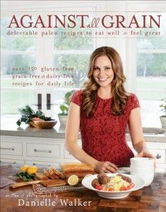 Danielle Walker's Against All Grain Cookbook GIVEAWAY!! #CavegirlCuisine #AgainstAllGrain #Giveaway