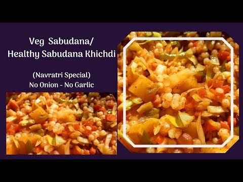 Veg Sabudana Healthy Sabudana Khichdi Fhalahari Recipe Navratri Special No Onion No Garlic Youtube Vegetarian Recipes Sabudana Khichdi Veg